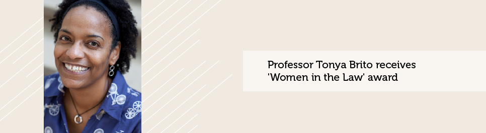 Read more: Professor Tonya Brito receives 'Women in the Law' award