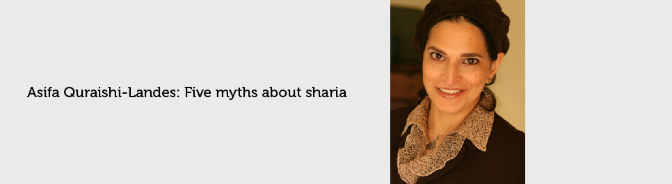 Read more: Asifa Quraishi-Landes: Five myths about sharia