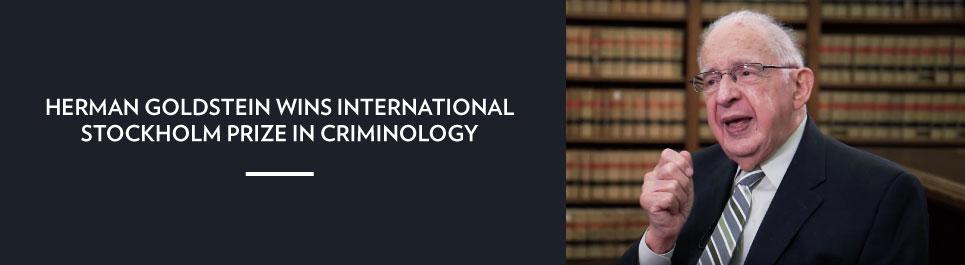 Read more: Herman Goldstein wins international Stockholm Prize in Criminology