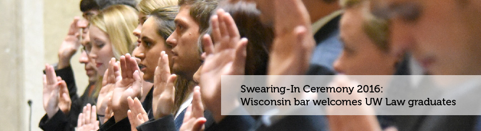 Read more: Swearing-In Ceremony: Wisconsin bar welcomes UW Law graduates