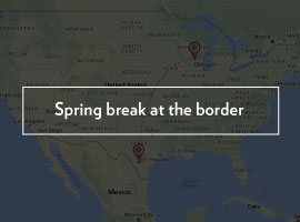 Spring break at the border