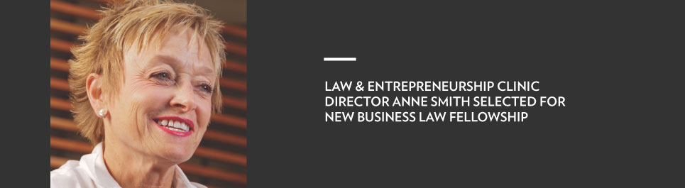 Read more: Law & Entrepreneurship director Anne Smith selected for new business law fellowship