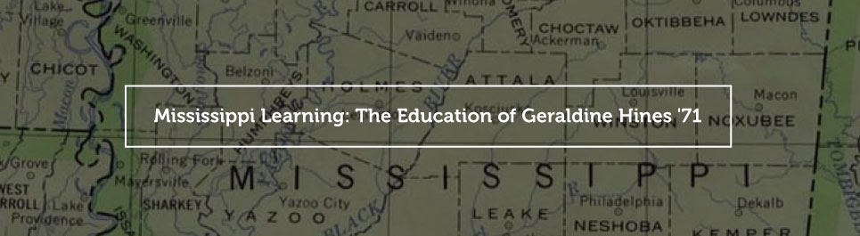 Read more: Mississippi Learning: The Education of Geraldine Hines '71
