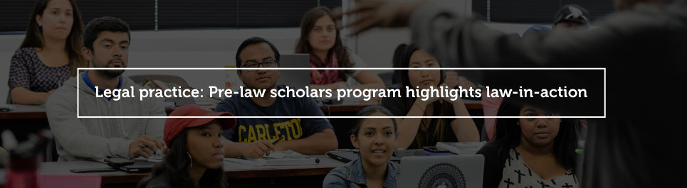Read more: Legal practice: Pre-law program highlights law-in-action