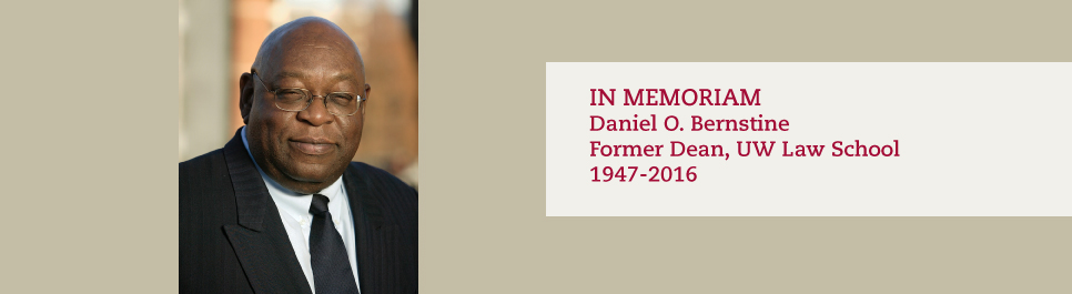 Read more: In Memoriam, Daniel O. Bernstine, Former Dean, UW Law School, 1947-2016
