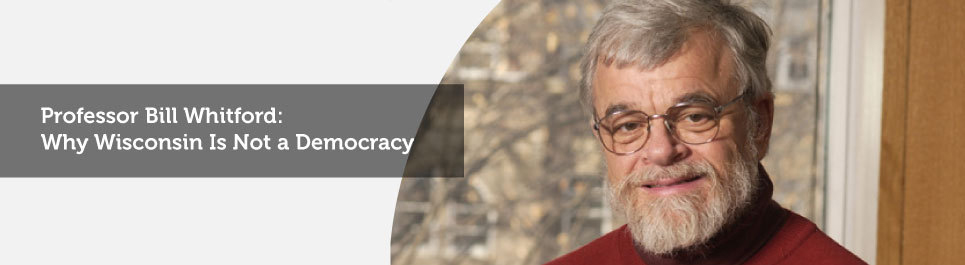 Read more: Bill Whitford: Why Wisconsin Is Not a Democracy