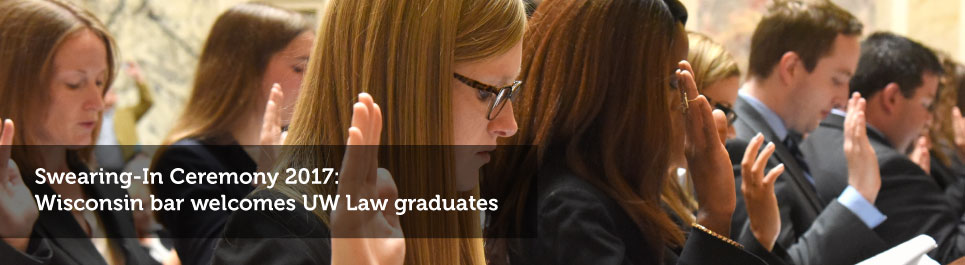 Read more: Swearing-In Ceremony 2017: Wisconsin bar welcomes UW Law graduates